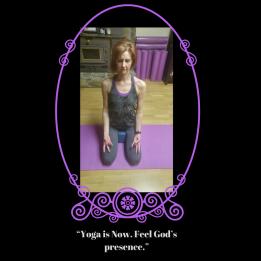 """""""Yoga is Now. Feel God_s presence."""""""